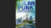 Solarpunk : ecological and fantastical stories in a sustainable world